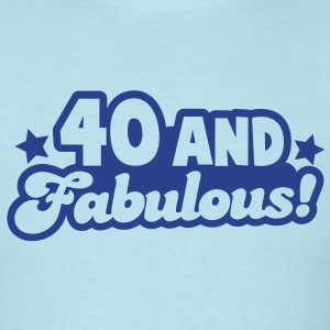40 and fabulous! T-Shirts - Men's T-Shirt