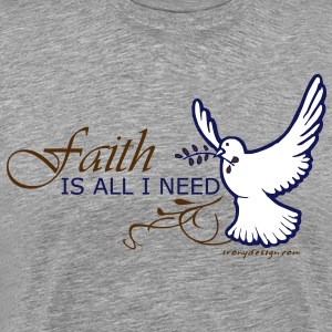 Faith is All I Need - Men's Premium T-Shirt