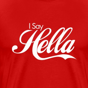 I SAY HELLA - Men's Premium T-Shirt