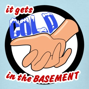 It Gets COLD in the Basement T-Shirt - Men's T-Shirt