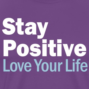 Stay Positive and Love Your Life T-Shirts - Men's Premium T-Shirt