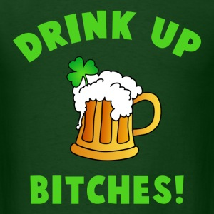 Drink Up Bitches T-Shirts - Men's T-Shirt