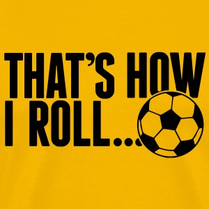 that's how i roll - soccer T-Shirts - Men's Premium T-Shirt