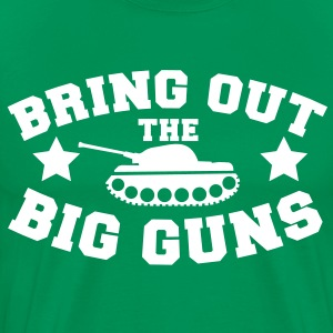 BRING OUT THE BIG GUNS T-Shirts - Men's Premium T-Shirt