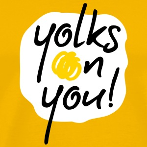 Yolks on you T-Shirts - Men's Premium T-Shirt