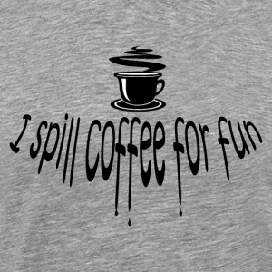 I Spill Coffee for Fun T-Shirt - Men's Premium T-Shirt