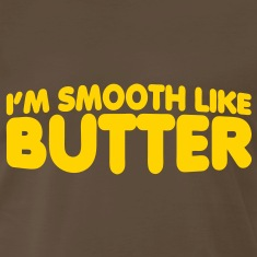 I'm Smooth Like Butter T-Shirts