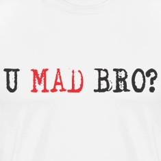 YOU MAD BRO T-Shirts