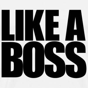 Like A Boss - Men's Premium T-Shirt
