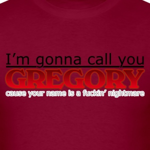 I'm gonna call you Gregory - Men's T-Shirt