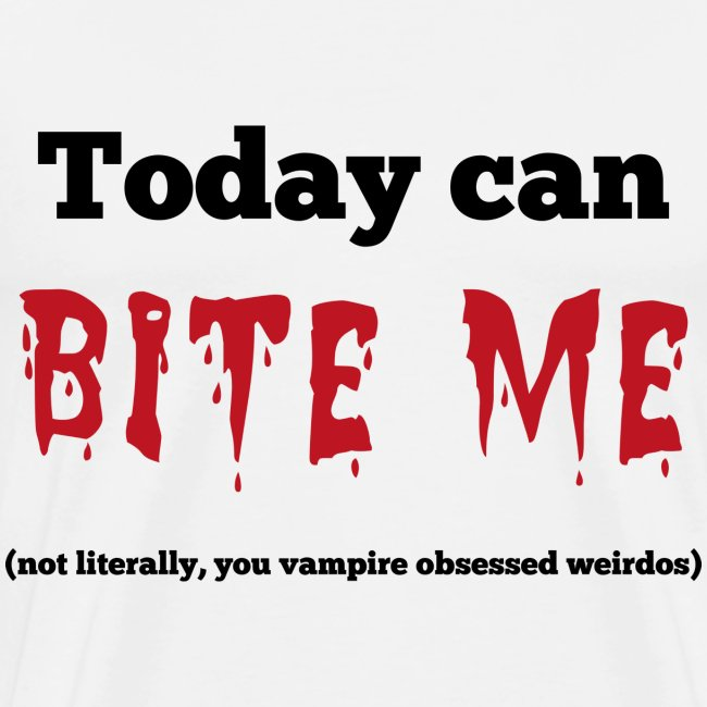 Today Can Bite Me
