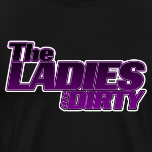 The Ladies are Dirty - Men's Premium T-Shirt