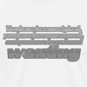 You have been found wanting - Men's Premium T-Shirt