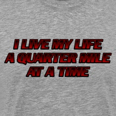 I Live My Life a Quarter Mile at a Time