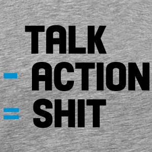 talk - action = shit T-Shirts - Men's Premium T-Shirt