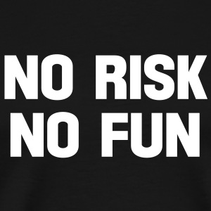 no risk no fun T-Shirts - Men's Premium T-Shirt