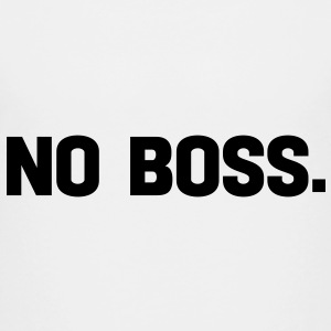no boss Toddler Shirts - Toddler Premium T-Shirt