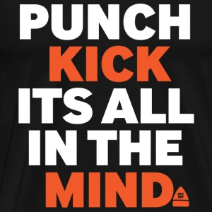 Punch Kick Is all In the Mind - Men's Premium T-Shirt