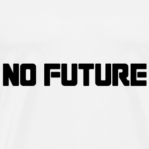 No Future T-Shirts - Men's Premium T-Shirt