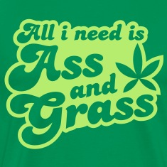 all i need is ass and grass in reverse T-Shirts