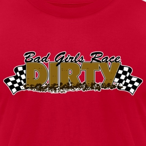 Bad Girls Race Dirty - Men's T-Shirt by American Apparel