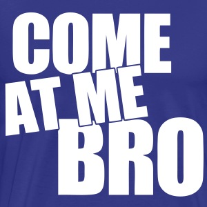 Come At Me Bro T-Shirts - stayflyclothing.com - Men's Premium T-Shirt