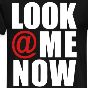 Look At Me Now T-Shirts - stayflyclothing.com - Men's Premium T-Shirt
