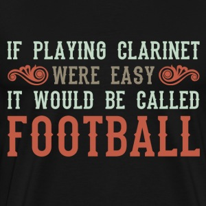 If Playing Clarinet Were Easy - Men's Premium T-Shirt