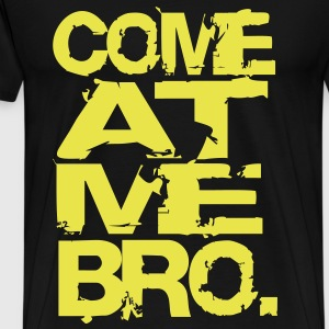 COME AT ME BRO. - Men's Premium T-Shirt