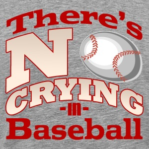 There's No Crying in Baseball T-Shirt - Men's Premium T-Shirt