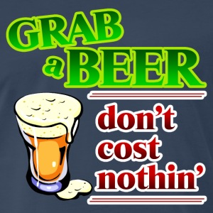 Grab a Beer, Don't Cost Nothin' T-Shirt - Men's Premium T-Shirt