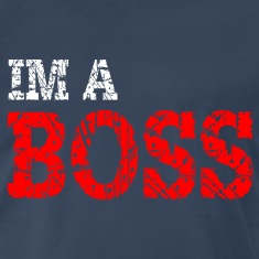 IM A BOSS T-Shirt