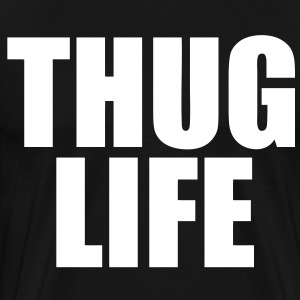 Thug Life T-Shirts - stayflyclothing.com - Men's Premium T-Shirt