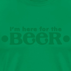 I'm here for the BEER!  T-Shirts - Men's Premium T-Shirt