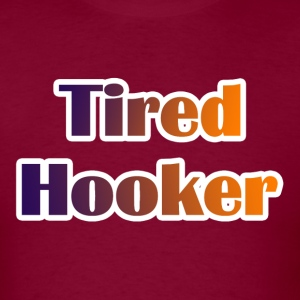 Tired Hooker T-Shirt - Men's T-Shirt