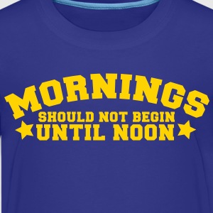 mornings should not begin until noon Kids' Shirts - Kids' Premium T-Shirt