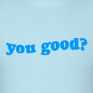 You Good T-Shirt - Men's T-Shirt