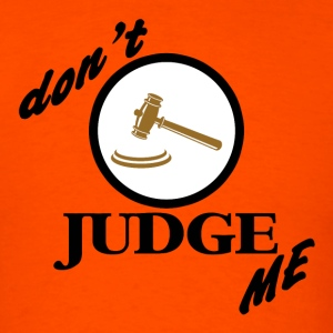 Don't Judge Me T-Shirt - Men's T-Shirt