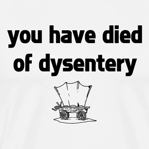You Have Died of Dysentery T-Shirt - Men's Premium T-Shirt
