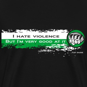 I hate violence but I'm very good at it  2 - WB T-Shirts - Men's Premium T-Shirt