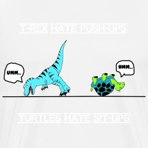 T-rex hate push-ups and turtles hate sit-ups heavy weight - Men's Premium T-Shirt