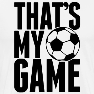 soccer - that's my game T-Shirts - Men's Premium T-Shirt