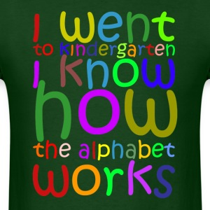 I Went to Kindergarten T-Shirt - Men's T-Shirt