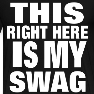THIS RIGHT HERE IS MY SWAG T-Shirts - Men's Premium T-Shirt