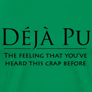 Deja Pu - the feeling you've heard this crap befor - Men's Premium T-Shirt