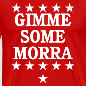 Gimme Some Morra - White - Men's Premium T-Shirt