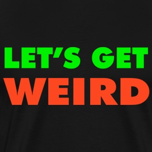 Let's Get Weird T-Shirts - Men's Premium T-Shirt