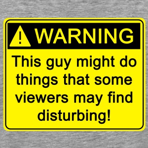 Warning! This guy might do things that some viewers may find disturbing! - Men's Premium T-Shirt
