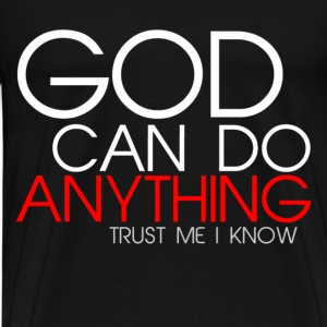 God Can Do Anything  T-Shirts - Men's Premium T-Shirt