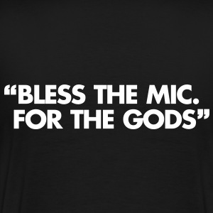 Bless The Mic. For The Gods T-Shirts - Men's Premium T-Shirt